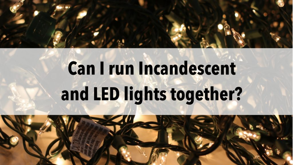 Amazing Can I Run Incandescent And Led Lights Together Christmas Light Source Wiring 101 Akebretraxxcnl