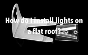 How do I install lights on a flat roof?