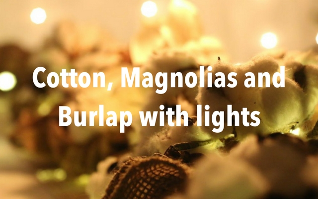 Magnolias, Cotton and Burlap with Lights, Oh my!!