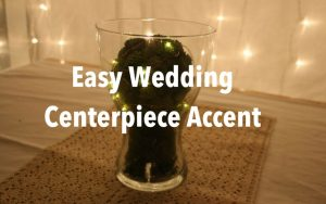 Easy Wedding Centerpiece Accent