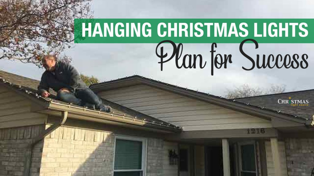 Hanging Christmas Lights - Plan for success