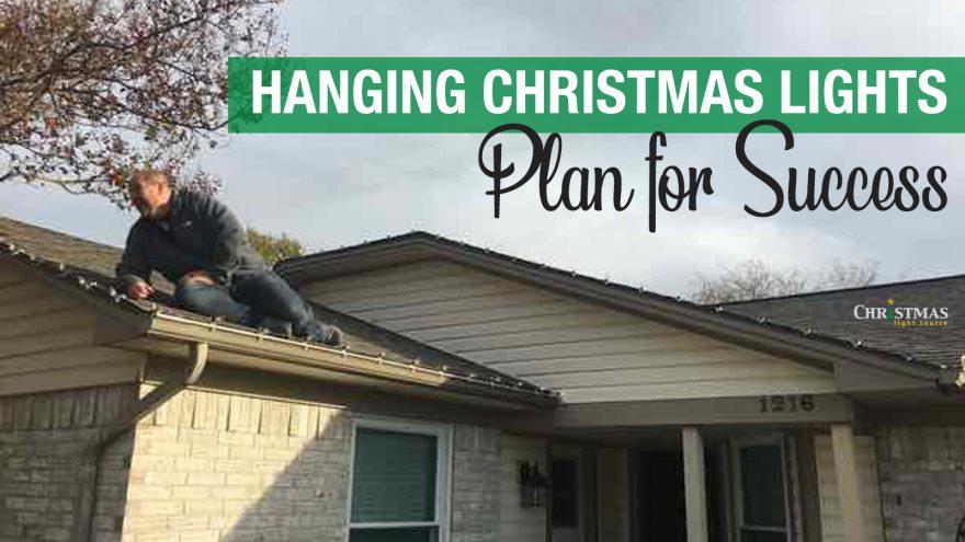 Hanging Christmas Lights: Plan for Success