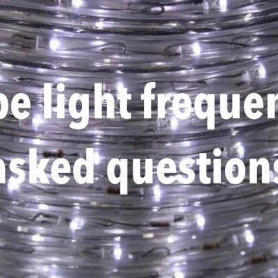 Rope Light Frequently Asked Questions