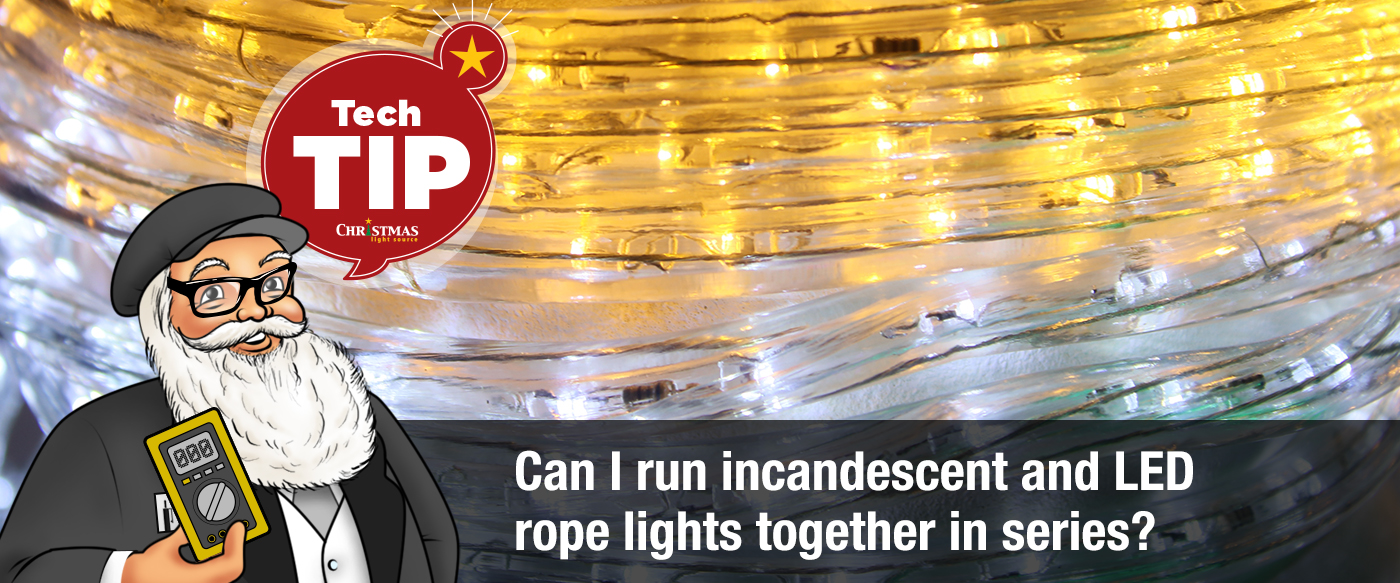 Can I Run Incandescent And Led Rope Light Together In Series
