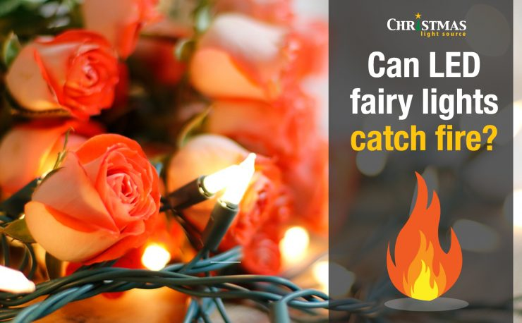 Can LED fairy lights catch fire?